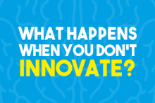 What Happens When You Don't Innovate?