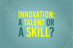 Innovation: A Talent or a Skill?